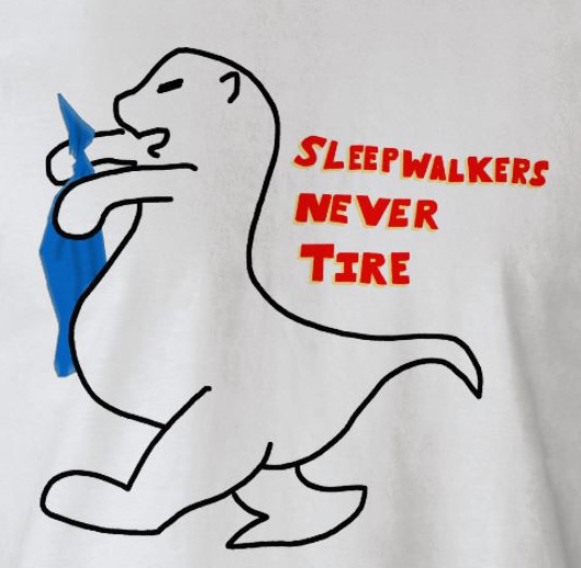 Sleepwalkers Never Tire